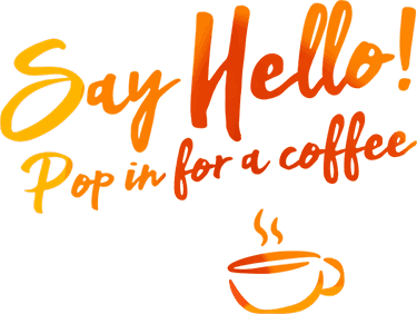 Say Hello! Pop in for a coffee